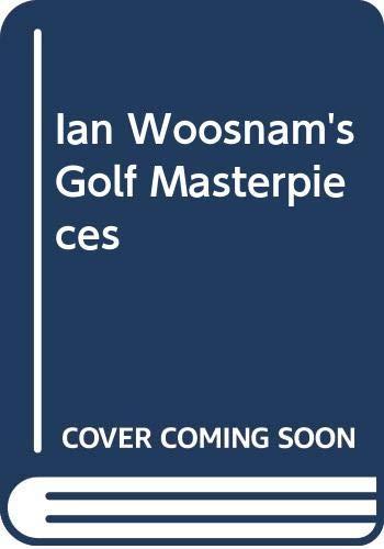9780283996764: Ian Woosnam's Golf Masterpieces