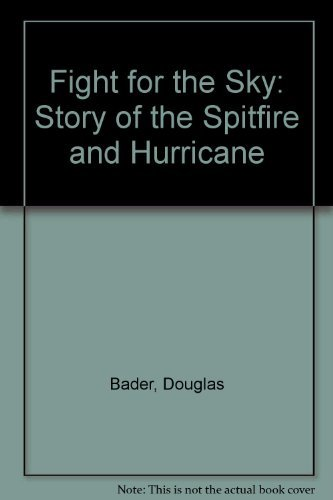 9780283998409: Fight For The Sky: Story of the Spitfire and Hurricane
