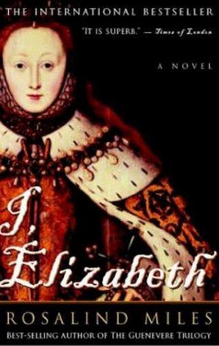 I, Elizabeth: A Novel ***SIGNED***: Rosalind Miles