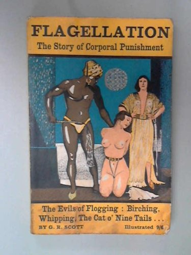 Flagellation: The Story of Corporal Punishment: Scott, George Ryley