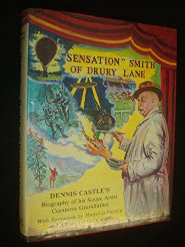 Sensation Smith of Drury Lane: The Biography of a Scenic Artist Extraordinary, Engineer, and ...