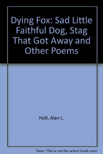 9780284987341: Dying Fox: Sad Little Faithful Dog, Stag That Got Away and Other Poems