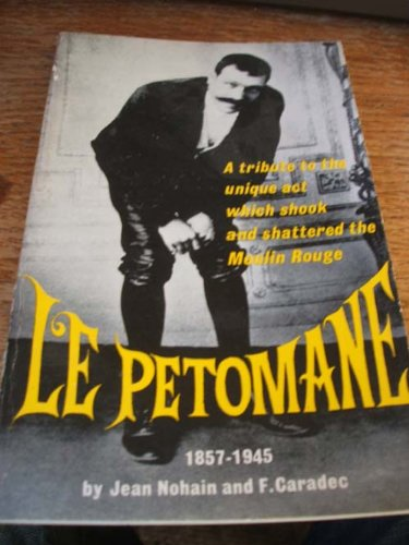 9780285501379: Le Petomane,1857-1945: a tribute to the unique act which shook and shattered the Moulin Rouge