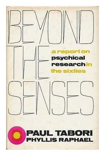 BEYOND THE SENSES A Report on Psychical: TABORI,P & RAPHAEL,P