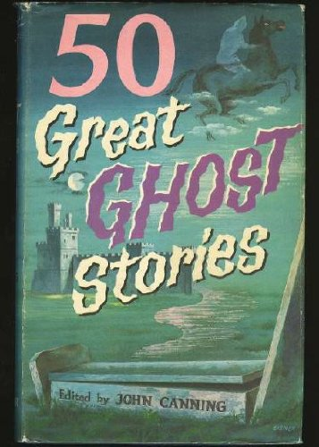 50 GREAT GHOST STORIES: Canning, John