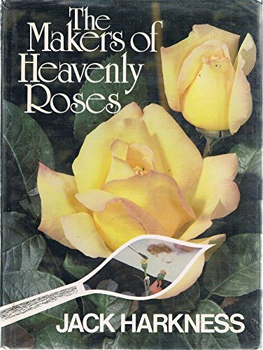 The Makers of Heavenly Roses: Harkness, Jack L.