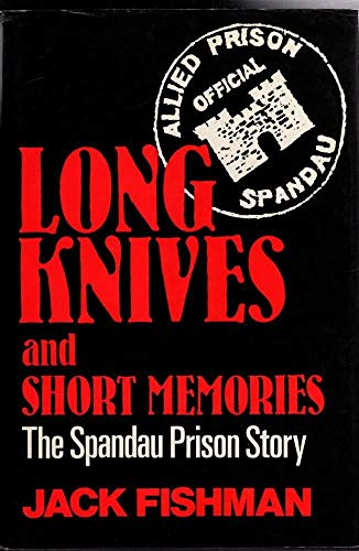 Long Knives and Short Memories: The Spandau Prison Story: Fishman, Jack