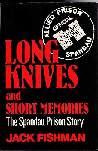 Long Knives and Short Memories: The Spandau Prison Story: Fishman, Jack