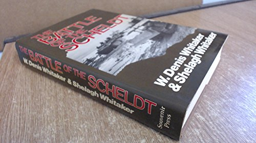 THE BATTLE OF THE SCHELDT: Whitaker, W. Denis and Whitaker, Shelagh