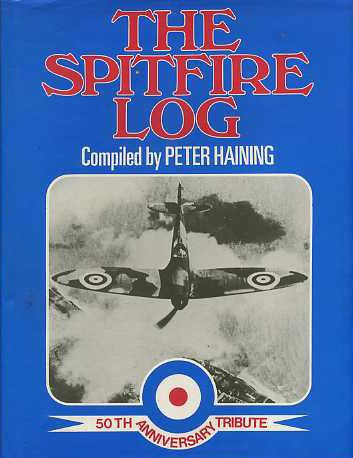 The Spitfire Log: A 50th Anniversary Tribute to the World's Most Famous Fighter Plane