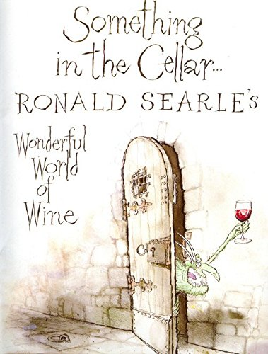 9780285627659: Something in the Cellar . . .: Ronald Searle's Wonderful World of Wine