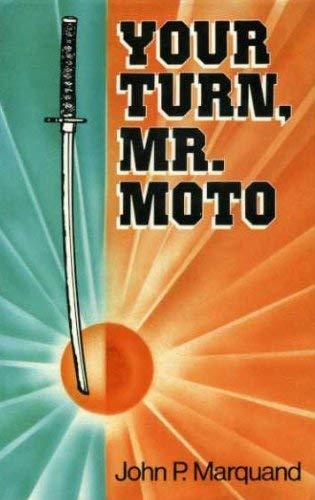 Your Turn, Mr.Moto: MARQUAND, John P