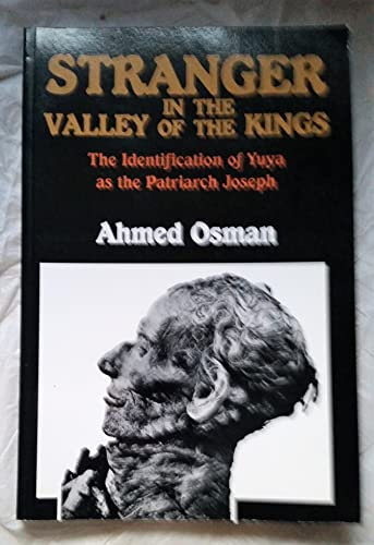 Stranger in the Valley of the Kings: The Identification of Yuya as the Patriarch Joseph: Osman, ...