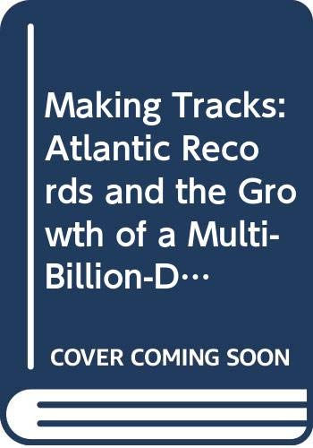 9780285628311: Making Tracks: Atlantic Records and the Growth of a Multi-Billion-Dollar Industry