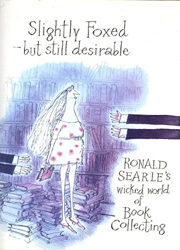 9780285629455: Slightly Foxed - Still Desirable: Ronald Searle's Wicked World of Book Collecting