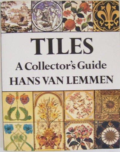 Tiles: A Collector's Guide: Lemmen, Hans Van