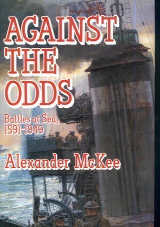 Against the Odds : Battles at Sea: 1591-1949