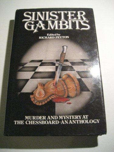 Sinister Gambits: Chess Stories of Murder and: Peyton, Richard (edited)