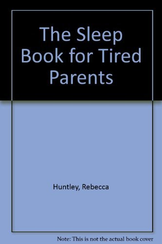 The Sleep Book for Tired Parents: Rebecca Huntley