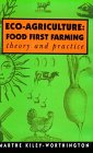 Eco-Agriculture: Food First Farming - Theory and Practice.: Kiley-Worthington, Marthe