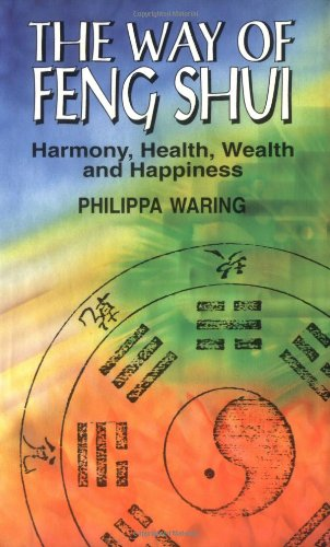 The Way of Feng Shui: Harmony, Health, Wealth, and Happiness: Waring, Philippa
