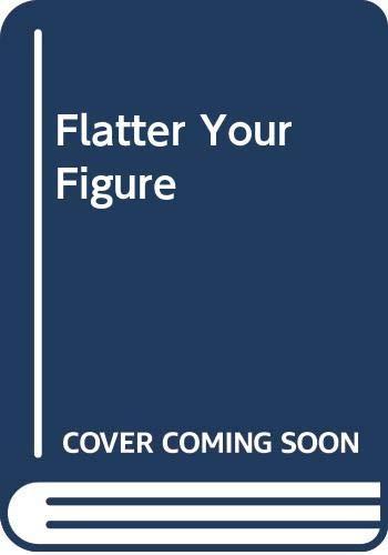 9780285631373: Flatter Your Figure