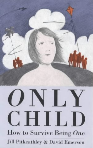 Only Child: How to Survive Being One: Pitkeathley, Jill, Emerson,