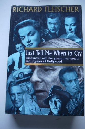 9780285631878: Just Tell Me When to Cry: Encounters with Greats, Near-greats and Ingrates of Hollywood