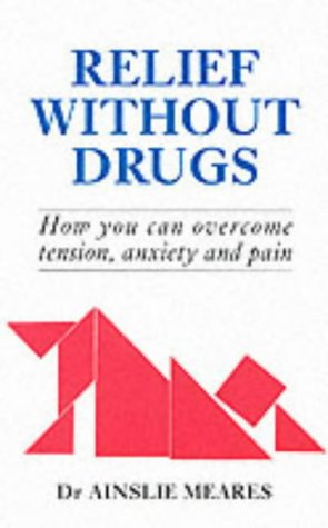 Relief without Drugs: How You Can Overcome Tension, Anxiety and Pain (9780285632240) by Ainslie Meares