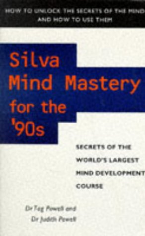Silva Mind Mastery for the 90s: Secrets of the World's Largest Mind Development Course (028563240X) by Powell, Tag; Powell, Judith L.