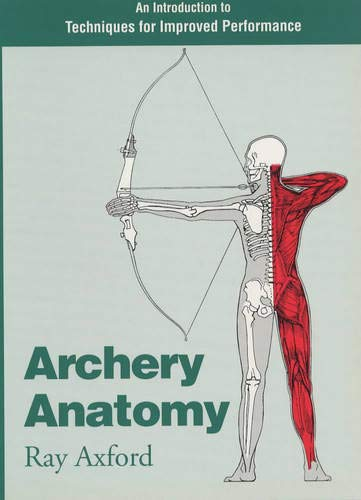 Archery Anatomy: An Introduction to Techniques for Improved Performance: Axford, Ray