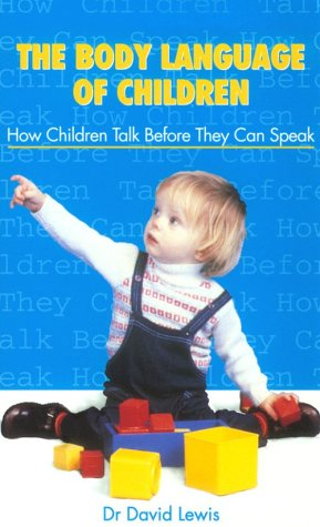 The Body Language of Children: How Children Talk Before They Can Speak: Lewis, David