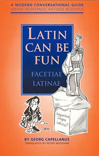 Latin Can be Fun (Facetiae Latinae): A Modern Conversational Guide (Sermo Hodiernus Antique ...