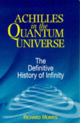 Achilles in the Quantum Universe: Definitive History of Infinity: Richard Morris