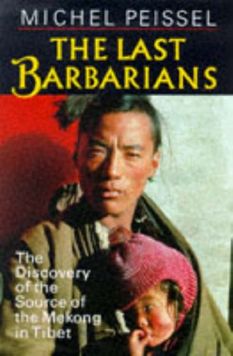 The Last Barbarians. The Discovery of the Source of the Mekong in Tibet