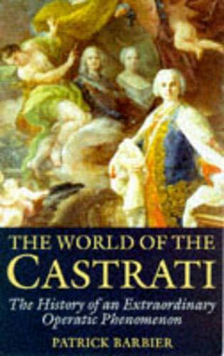 9780285634602: The World of the Castrati: The History of an Extraordinary Operatic Phenomenon