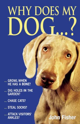 Why Does My Dog . . . ? (Why Does My . . . ? series): John Fisher