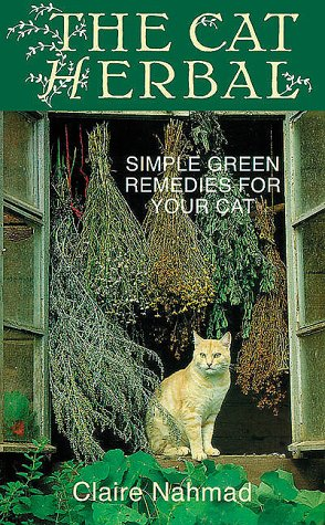The Cat Herbal: Simple Green Remedies for Your Cat: Nahmad, Claire