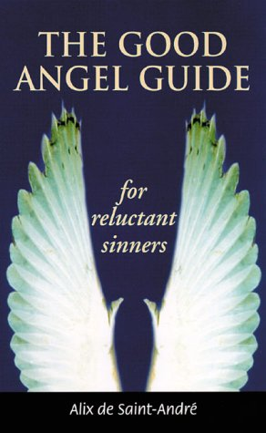 The Good Angel Guide: For Reluctant Sinners: Saint-Andre, Alix de, de Saint-Andri, Alix
