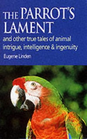9780285635609: The Parrot's Lament And Other True Tales of Animal Intrigue, Intelligence and Ingenuity