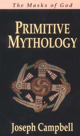 The Masks of God : Primitive Mythology Vol. 1: Campbell, Joseph