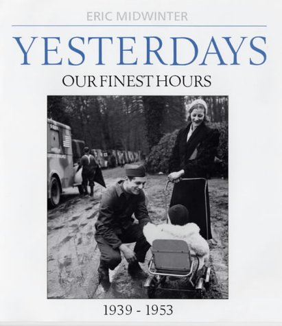 Yesterdays,; Our Finest Hours, 1939-1953