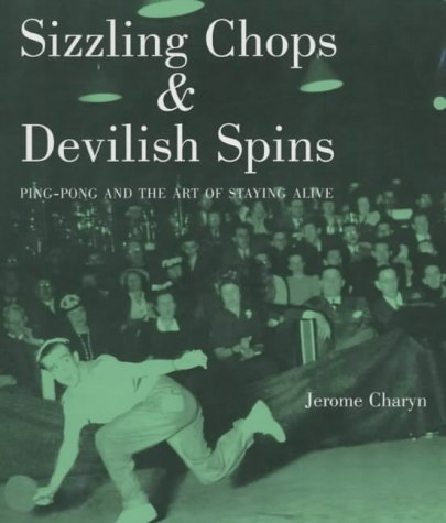 9780285636378: Sizzling Chops and Devilish Spins: Ping-pong and the Art of Staying Alive