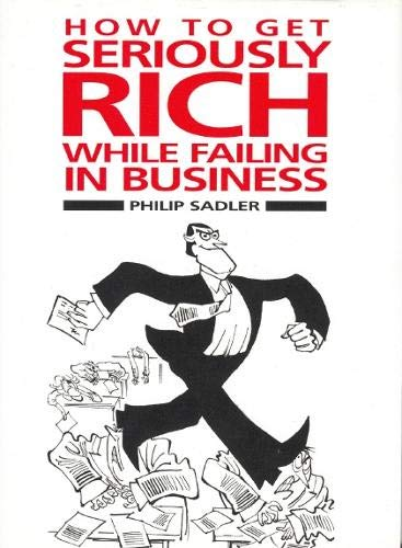 9780285636781: How to Get Seriously Rich While Failing in Business