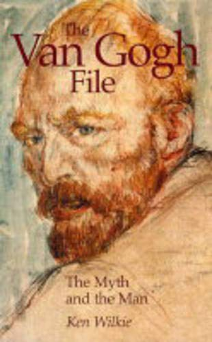 The Van Gogh File: The Myth and: Wilkie, Kenneth