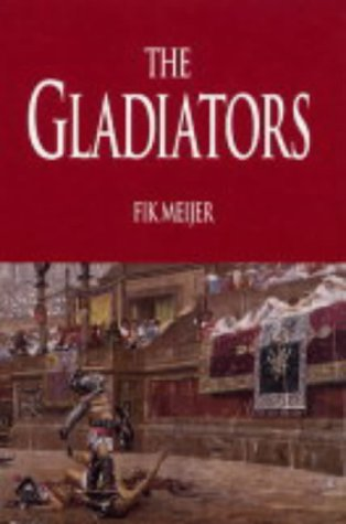 9780285637047: The Gladiators: History's Most Deadly Sport