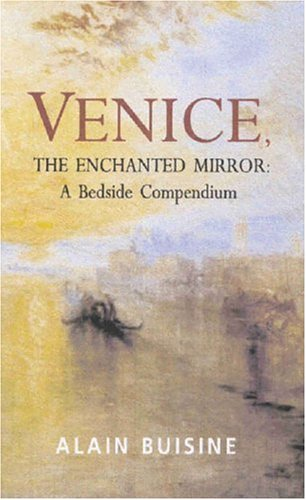 Venice, the Enchanted Mirror: A Bedside Companion (0285637177) by Alain Buisine