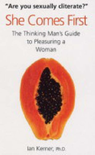 She Comes First: The Thinking Man's Guide: Ian Kerner