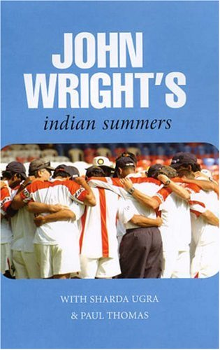 John Wright's Indian Summers: John Wright; Sharda Ugra; Paul Thomas