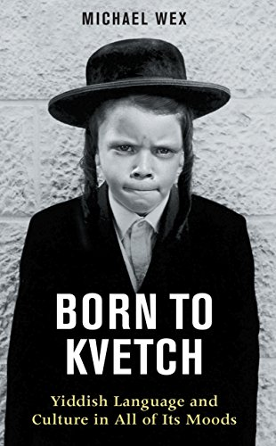 9780285638563: Born to Kvetch: Yiddish Language and Culture in All of Its Moods